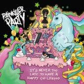 Painkiller Party - It's Never Too Late To Have A Happy Childhood - CD-Cover