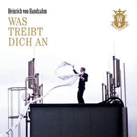 Heinrich-von-Handzahm-was-treib-dich-an