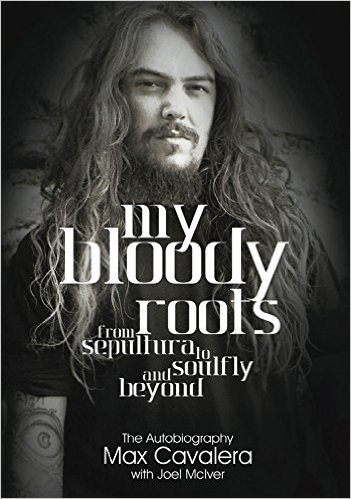 Max Cavalera - My Bloody Roots – From Sepultura To Soulfly And Beyond - Cover